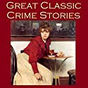 Great Classic Crime Stories: Tales of Murder, Robbery, Extortion, Blackmail, Forgery, and Worse Audiobook by G. K. Chesterton, Charles Dickens, O. Henry, Ambrose Bierce, Thomas Hardy, Arnold Bennett, A. J. Alan Narrated by Cathy Dobson