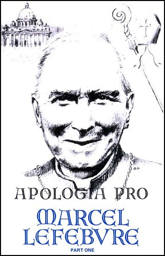 Apologia pro Marcel Lefebvre: Part One 1905 - 1976