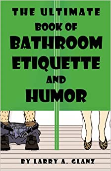 The Ultimate Book Of Bathroom Etiquette And Humor Larry A Glanz