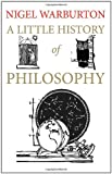 A Little History of Philosophy, Nigel Warburton, 0300152086