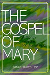 Gospel of Mary: A Month With the Mother of God