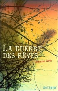La guerre des rêves par Catherine Webb