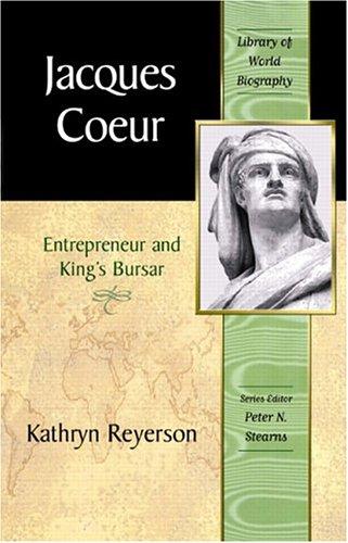 Jacques Coeur: Entrepreneur And King's Bursar (Library Of World Biography Series)