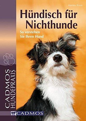 Hündisch für Nichthunde: So verstehen Sie Ihren Hund (Cadmos Hundepraxis)