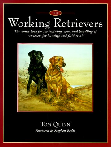 The Working Retrievers: The Classic Book for the Training, Care, and Handling of Retrievers for Hunting and Field Trials - Field Training