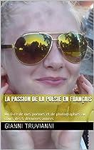 LA PASSION DE LA POÉSIE EN FRANÇAIS: UN LIVRE DE MES POÈMES ET DE PHOTOGRAPHIES AU COURS DES 5 DERNIÈRES ANNÉES (FRENCH EDITION)