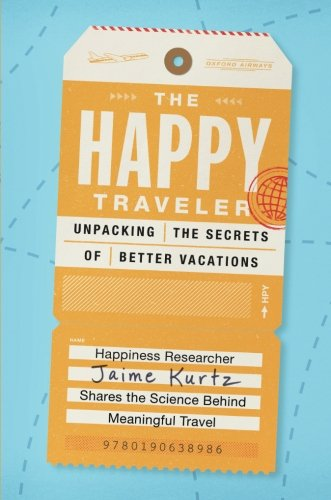 The Happy Traveler: Unpacking the Secrets of Better Vacations