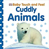 Baby Touch and Feel: Cuddly Animals (Baby Touch & Feel)