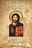 img - for Magic in Christianity: From Jesus to the Gnostics book / textbook / text book