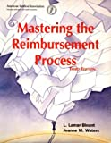 Mastering the Reimbursement Process, Blount, L. Lamar and Waters, Joanne M., 1579471420