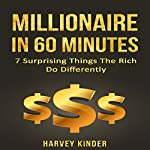 Passive Income: Millionaire in 60 Minutes: 7 Surprising Things the Rich Do Differently | Harvey Kinder