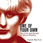 One of Your Own: The Life and Death of Myra Hindley | Carol Ann Lee