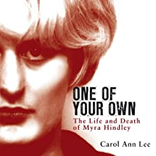 One of Your Own: The Life and Death of Myra Hindley Audiobook by Carol Ann Lee Narrated by Maggie Mash
