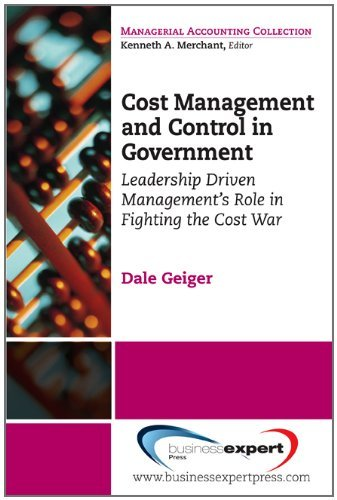 Download By Dale Geiger Cost Management and Control in Government: A Proven, Practical Leadership Driven Management Approach [Paperback] ebook