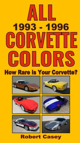 All 1993 - 1996 Corvette Colors: How Rare is Your Corvette? (All Car Colors) (Volume 2) All Corvettes