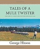 Tales of a Mule Twister, George Hixson, 1442103264