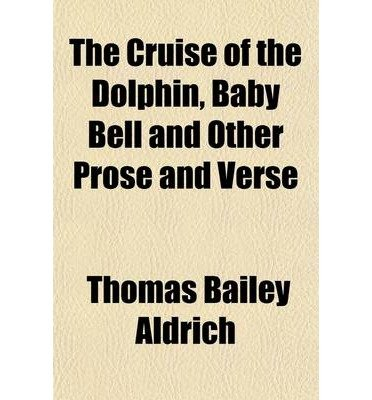 [ The Cruise of the Dolphin, Baby Bell and Other Prose and Verse By Aldrich, Thomas Bailey ( Author ) Paperback 2012 ]