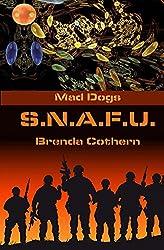 S.N.A.F.U. (Mad Dogs Book 5)
