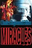Miracles, Charles Raymond Dillon, 0595141161