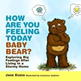img - for How Are You Feeling Today Baby Bear?: Exploring Big Feelings After Living in a Stormy Home book / textbook / text book