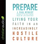 Prepare: Living Your Faith in an Increasingly Hostile Culture | J. Paul Nyquist