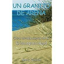 Un granito de arena..acerca de la discapacidad: Otra mirada acerca de la dis Capacidad (Spanish Edition)
