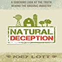 Natural Deception: A Sobering Look at the Truth Behind the Organic Food Industry Audiobook by Joey Lott Narrated by Greg Zarcone