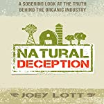 Natural Deception: A Sobering Look at the Truth Behind the Organic Food Industry | Joey Lott