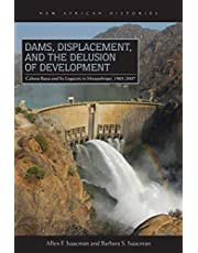 Dams, Displacement, and the Delusion of Development: Cahora Bassa and Its Legacies in Mozambique, 1965–2007