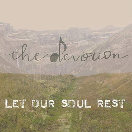 The Devotion - Let Our Soul Rest 2018