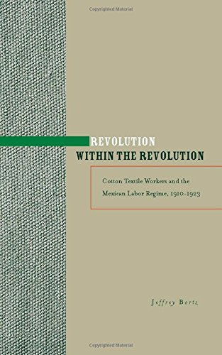 Revolution within the Revolution: Cotton Textile Workers and the Mexican Labor Regime, 1910-1923