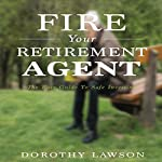 Fire Your Retirement Agent: The Easy Guide to Safe Investing | Dorothy Lawson
