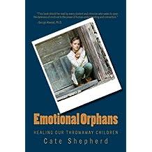 Emotional Orphans: Healing Our Throwaway Children