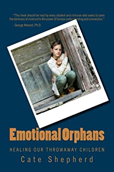 Emotional Orphans: Healing Our Throwaway Children by [Shepherd, Cate]