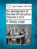 An abridgment of the law of nisi prius. Volume 2 Of 2, P. Brady Leigh, 1240079540