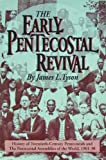The Early Pentecostal Revival : History of Twentieth-Century Pentecostals and the Pentecostal Assemblies of the World, 1901-1930, Tyson, James L., 0932581927