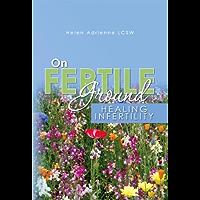 On Fertile Ground: Healing Infertility