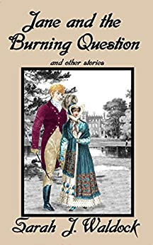 Jane and the Burning Question and other stories (Jane, Bow Street Consultant Book 6) by [Waldock, Sarah]