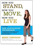 How You Stand, How You Move, How You Live: Learning the Alexander Technique to Explore Your Mind-Body Connection and…