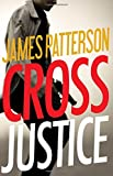 Book cover from Cross Justice (Alex Cross) by James Patterson