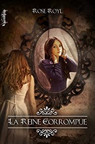 Vestiges, tome 3 : La reine corrompue par Rose Royl