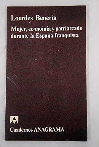Mujer, economia y patriarcado durante la España franquista: Amazon.es: Beneria, Lourdes: Libros