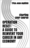 OPERATION RESET: A GUIDE TO REINVENT YOUR CAREER IN ANY ECONOMY: CHARTING YOUR COURSE