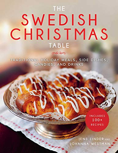 The Swedish Christmas Table: Traditional Holiday Meals, Side Dishes, Candies, and Drinks (Food For Christmas Traditional)