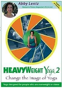 HeavyWeight Yoga 2: Change the Image of Yoga by HeartFelt Yoga, LLC