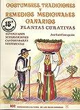 Costumbres, Tradiciones y Remedios Medicinales Canarios Plantas Curativas: Santiguados, Supersticiones, Cantos y Bailes, Vestimentas