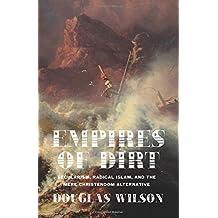 Empires of Dirt: Secularism, Radical Islam, and the Mere Christendom Alternative