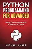 Python Programming for Advanced: Learn the Fundamentals of Python in 7 Days