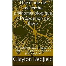 Une étude de recherche phénoménologique - Proposition de thèse: Un Master 4.0 Niveau Proposition de thèse d'un phénoménologique psychologique (French Edition)