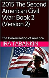 2015 The Second American Civil War; Book 2 (Version 2): The Balkanization of America